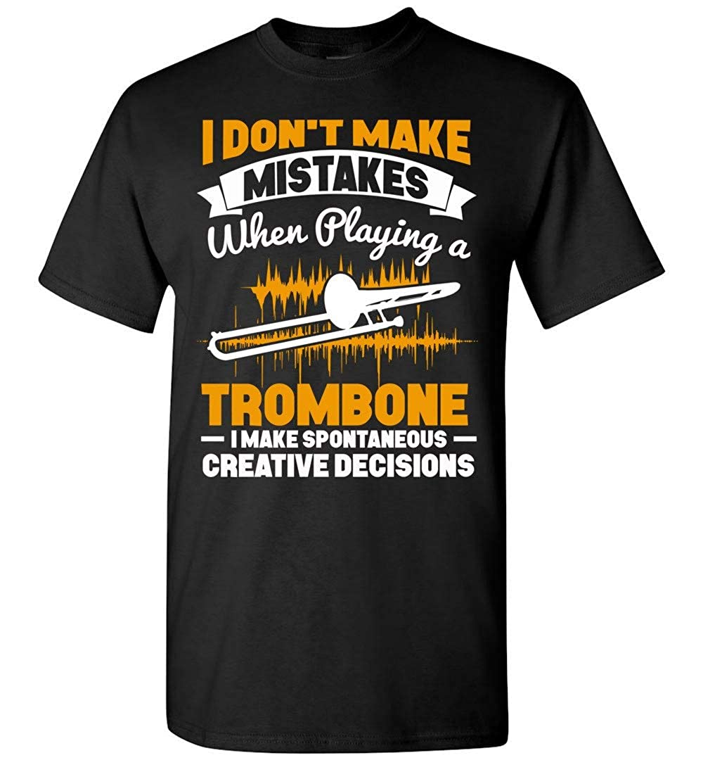 I Dont Make Mistakes When Playing A Trombone T Shirt