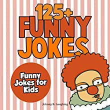 Funny Jokes for Kids: 125+ Funny and Hilarious Jokes for Kids | Livre audio Auteur(s) : Johnny B. Laughing Narrateur(s) : Wes Super