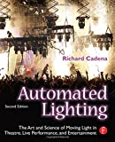 img - for Automated Lighting: The Art and Science of Moving Light in Theatre, Live Performance, and Entertainment, Second Edition book / textbook / text book