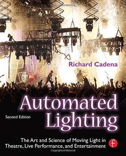 Automated Lighting: The Art and Science of Moving Light in Theatre, Live Performance, and Entertainment