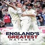 Cricket: England's Greatest Matches | Matt Christie, Go Entertain