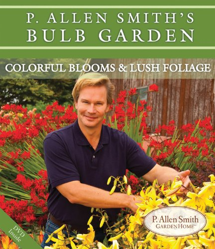 P. Allen Smith's Bulb Garden: Colorful Blooms & Lush Foliage (P. Allen Smith Garden Home Books)