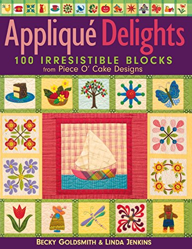 Applique  Delights: 100 Irresistible Blocks from Piece O' Cake Designs by Brand: CT Publishing