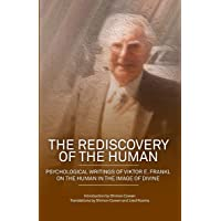 The Rediscovery of the Human: Psychological Writings of Viktor E. Frankl on the Human in the Image of the Divine