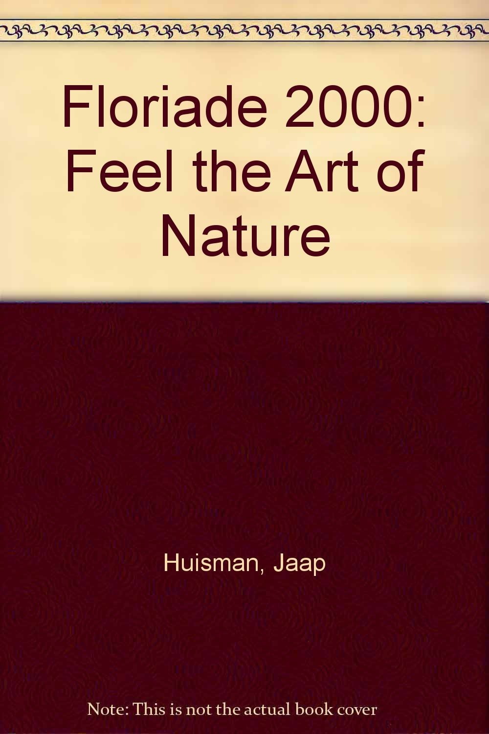 Read Online Floriade 2000: Feel the Art of Nature pdf epub