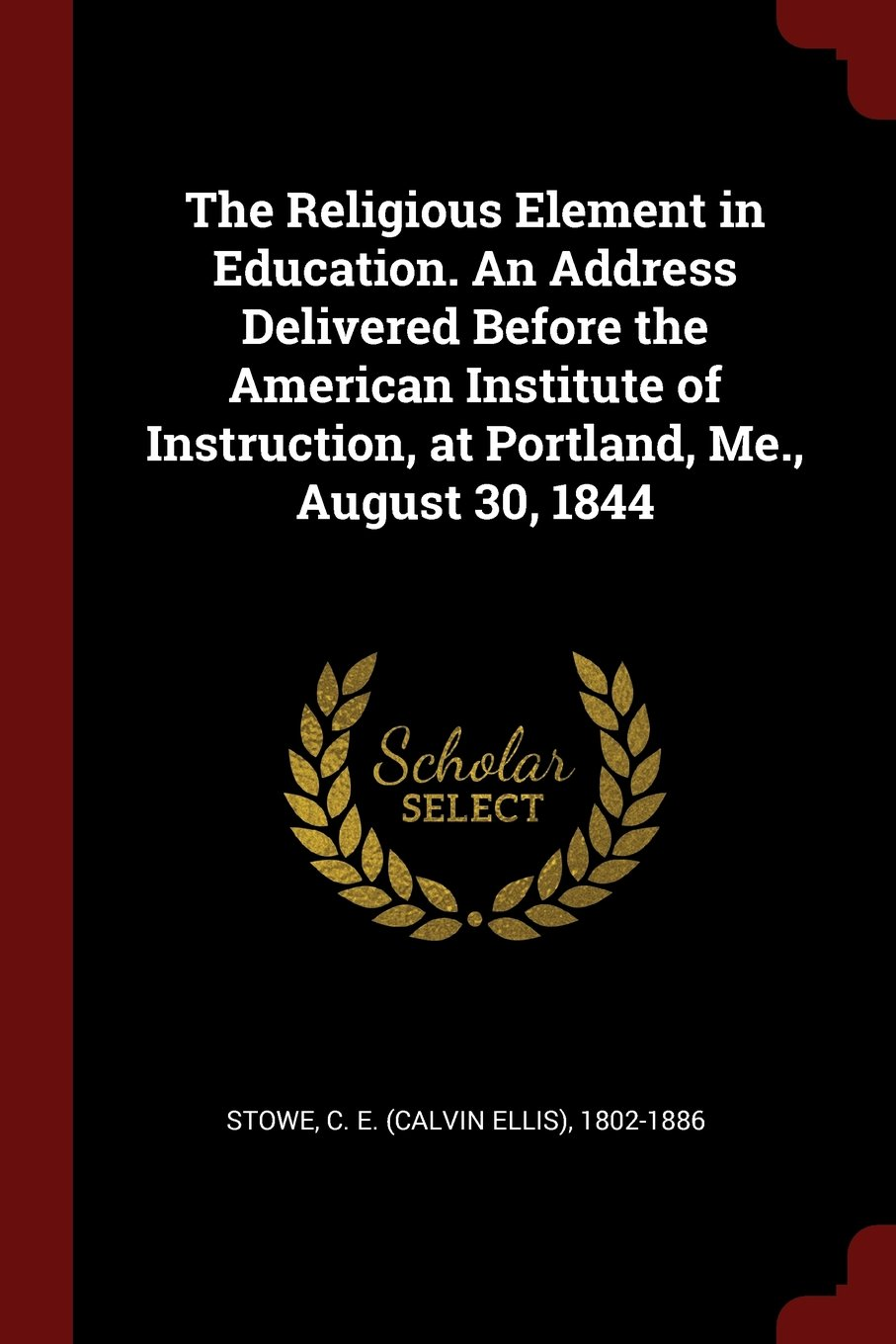 Download The Religious Element in Education. An Address Delivered Before the American Institute of Instruction, at Portland, Me., August 30, 1844 pdf epub