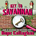 Key to Savannah: Made in Savannah Cozy Mysteries Series, Book 1 Audiobook by Hope Callaghan Narrated by Valerie Gilbert