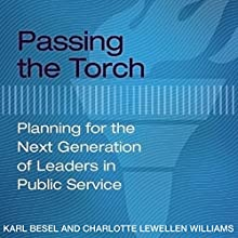Passing the Torch: Planning for the Next Generation of Leaders in Public Service | Livre audio Auteur(s) : Karl Besel, Charlotte Lewellen Williams Narrateur(s) : James Killavey