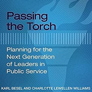 Passing the Torch: Planning for the Next Generation of Leaders in Public Service Hörbuch von Karl Besel, Charlotte Lewellen Williams Gesprochen von: James Killavey
