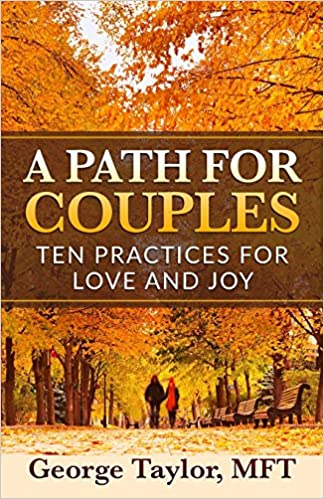 A Path For Couples Ten Practices Love And Joy George Taylor MFT 9780964412910 Amazon Books