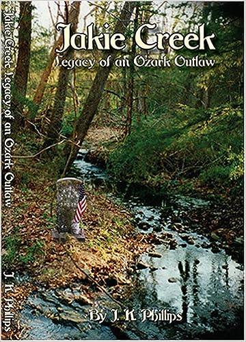 Jakie Creek Legacy of an Ozark Outlaw