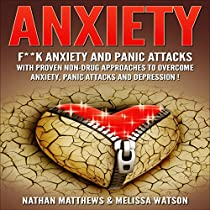 ANXIETY: F--K ANXIETY AND PANIC ATTACKS WITH PROVEN NON-DRUG APPROACHES TO OVERCOME ANXIETY, PANIC ATTACKS AND DEPRESSION!