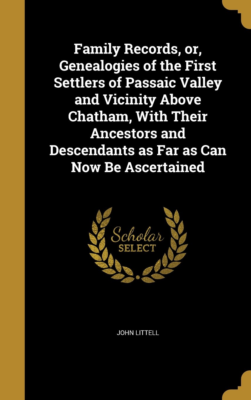 Family Records, Or, Genealogies of the First Settlers of Passaic Valley and Vicinity Above Chatham, with Their Ancestors and Descendants as Far as Can Now Be Ascertained PDF