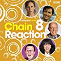 Chain Reaction: Complete Series 8 Radio/TV Program by  BBC4 Narrated by Marcus Brigstocke