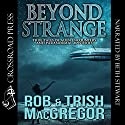 Beyond Strange: True Tales of Alien Encounters and Paranormal Mysteries Audiobook by Trish MacGregor, Rob MacGregor Narrated by Beth Stewart
