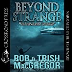 Beyond Strange: True Tales of Alien Encounters and Paranormal Mysteries | Trish MacGregor,Rob MacGregor