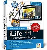 iLife '11 - Der umfassende Ratgeber: iPhoto, iMovie, iDVD, GarageBand, iTunes und iWeb