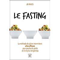 Le Fasting - La méthode de jeûne intermittent ultra efficace pour perdre du poids et vivre longtemps