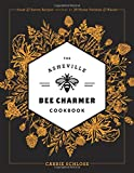 The Asheville Bee Charmer Cookbook: Sweet and Savory Recipes Inspired...