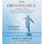 The Impossible: The Miraculous Story of a Mother's Faith and Her Child's Resurrection | Joyce Smith,Ginger Kolbaba - featuring