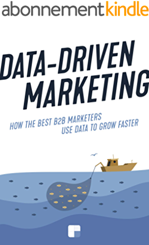 Data Driven Marketing: How the best B2B marketers use data to grow faster (English Edition)