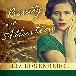 Beauty and Attention: A Novel | Liz Rosenberg
