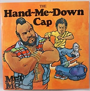 The Hand Me Down Cap (Mr. t and Me Series)