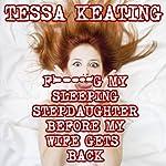 F--king My Sleeping Stepdaughter Before My Wife Gets Back: Taboo Sleep Sex Erotica | Tessa Keating