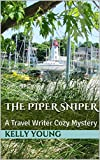 The Piper Sniper: A Travel Writer Cozy Mystery (Travel Writer Cozy Mysteries Book 1)