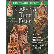 Illustrated Guide to Carving Tree Bark: Releasing Whimsical Houses & Woodspirits from Found Wood