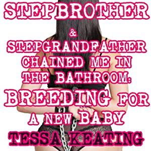 Stepbrother & Stepgrandfather Chained Me in the Bathroom Audiobook