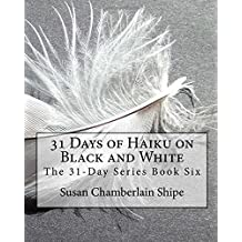 31 Days of Haiku on Black and White (The 31-Day Series Book 6) (Volume 6)