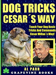 Dog Tricks Cesar´s Way! Teach Your Dog Basic Tricks And Commands Cesar Millan´s Way! (Pack Leader Training Trilogy Book 2)