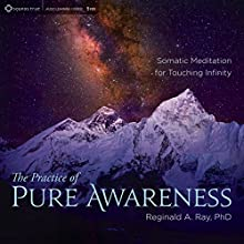 The Practice of Pure Awareness: Somatic Meditation for Touching Infinity Speech by Reginald A. Ray Narrated by Reginald A. Ray