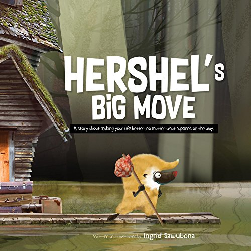 Hershel's Big Move: A story about making your life better, no matter what happens on the way.