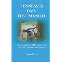 TENNESSEE DMV TEST MANUAL: Practice and Pass DMV Exams with over 300 Questions and Answers