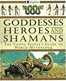 Goddesses, Heroes and Shamans, David Bellingham, 0753450585