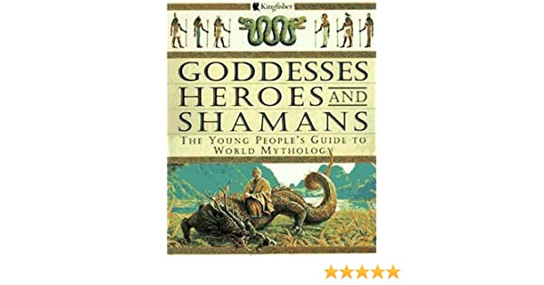Goddesses heroes and shamans the young peoples guide to world goddesses heroes and shamans the young peoples guide to world mythology david bellingham 9780753450581 amazon books fandeluxe Gallery