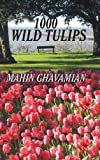 1000 Wild Tulips, Mahin Ghavamian, 1481713027