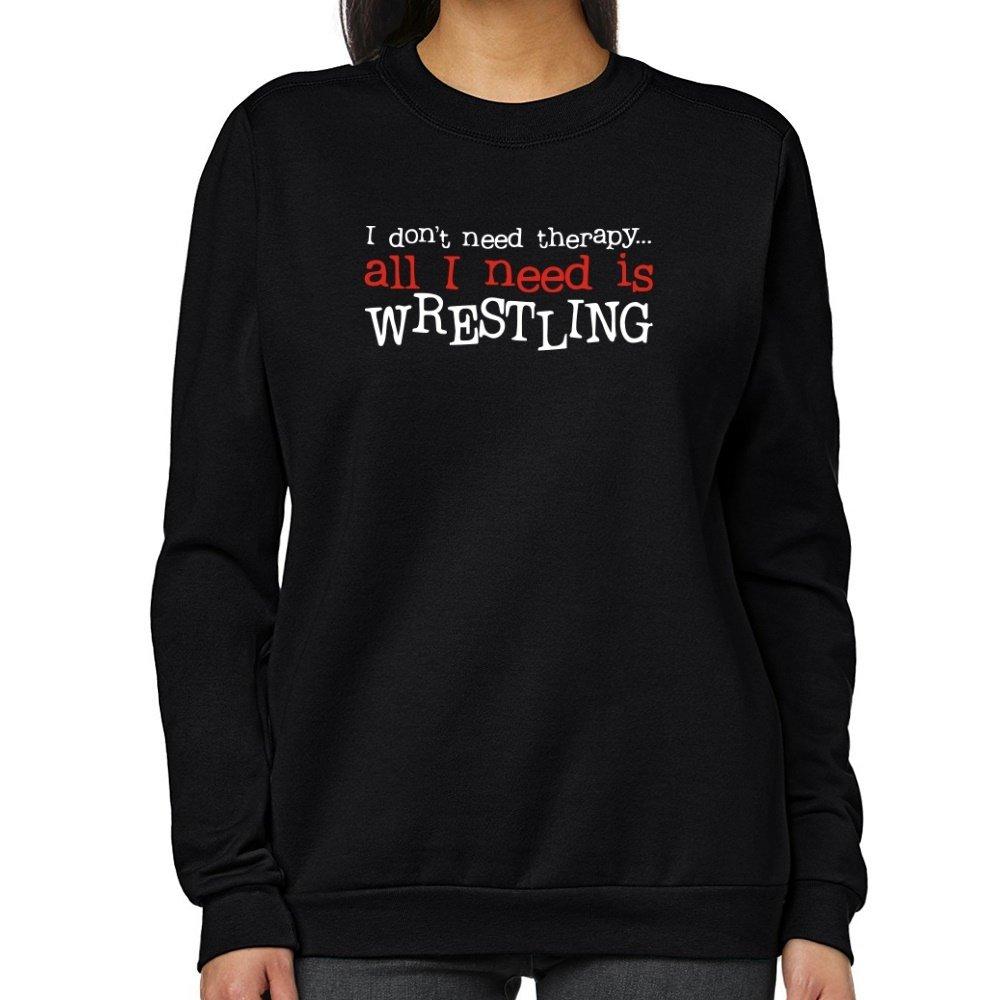 Teeburon I DON'T NEED THERAPY ALL I NEED IS Wrestling Women Sweatshirt by Teeburon