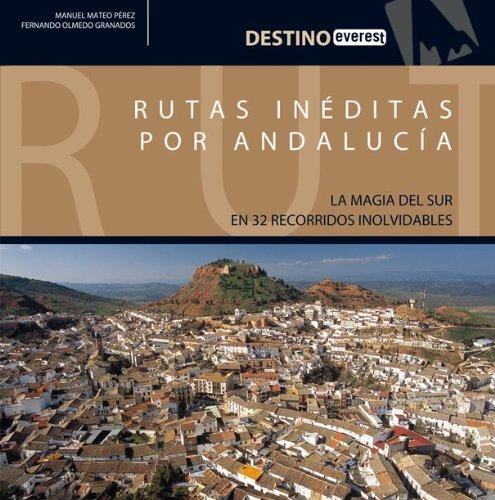 Rutas inéditas por Andalucía: La magia del sur en 32 recorridos ...
