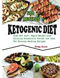 KETOGENIC Diet: 500 High-Fat Diet Recipes, The Rapid Weight-Loss Solution, Scientifically Proven, Low-Carb, Fat-Burning Machine