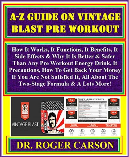 A-Z GUiDE ON VINTAGE BLAST PRE WORKOUT:  How It Works, It Functions, It...