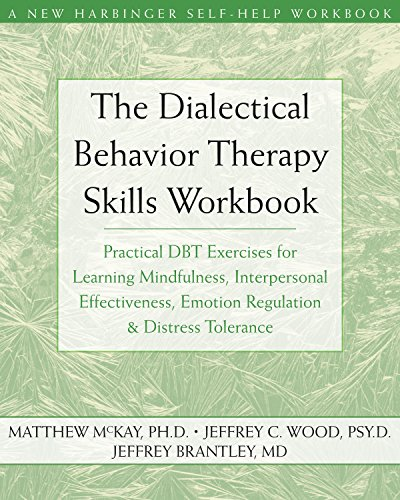 The Dialectical Behavior Therapy Skills Workbook: Practical DBT Exercises for Learning Mindfulness, Interpersonal Effectiveness, Emotion Regulation, and Distress Tolerance cover