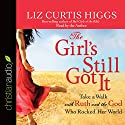 The Girl's Still Got It: Take a Walk with Ruth and the God Who Rocked Her World Audiobook by Liz Curtis Higgs Narrated by Liz Curtis Higgs