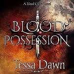 Blood Possession: Blood Curse Series, Book 3   Tessa Dawn