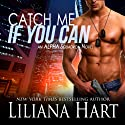 Catch Me if You Can: ALPHA Squadron, Book 1 Audiobook by Liliana Hart Narrated by Brian Nishii