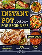 Instant Pot Cookbook for Beginners 2019-2020: The Ultimate Instant Pot Recipe Challenge| 800 Healthy and Delicious Recipes| 1000 Day Easy Meal Plan