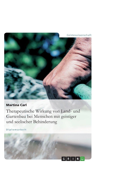 Therapeutische Wirkung von Land- und Gartenbau bei Menschen mit geistiger und seelischer Behinderung