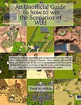 An Unofficial Guide to how to win the Scenarios of Wild: The 2nd Expansion to Rollercoaster Tycoon 3 (Unofficial Guides to Rollercoaster Tycoon 3) by [Wilkin, David W, Wilkin, D W]